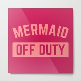 Mermaid Off Duty Funny Quote Metal Print