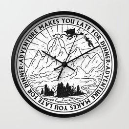 adventure makes you late for dinner x typography Wall Clock