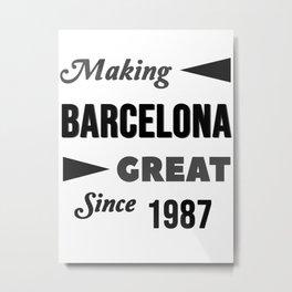 Making Barcelona Great Since 1987 Metal Print