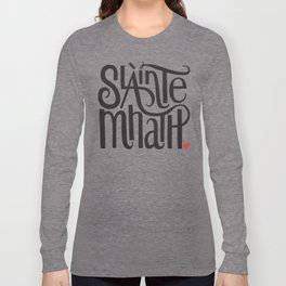 Slainte Mhath Gaelic toast Long Sleeve T-shirt