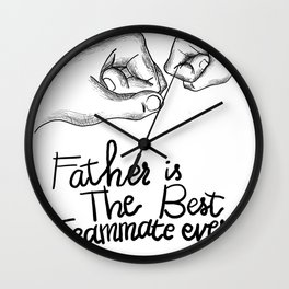 Father's Day Special Gift : Father is the best teammate ever Wall Clock