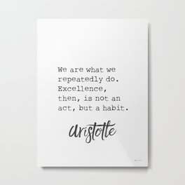 Aristotle. We are what we repeatedly do. Metal Print