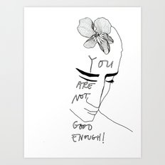 YOU ARE NOT GOOD ENOUGH Art Print
