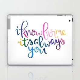 I Know For Me It's Always You. Laptop & iPad Skin