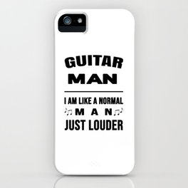 Guitar Man Like A Normal Man Just Louder iPhone Case