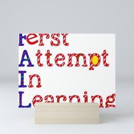 FAIL:  First Attempt In Learning Mini Art Print