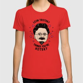 Leon Trotsky Thinks You're Hotsky T-shirt