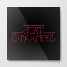 Stay Strange Metal Print