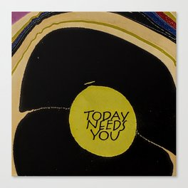Today Needs You Canvas Print