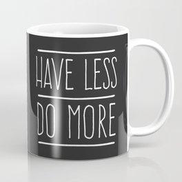 Have Less Do More Coffee Mug