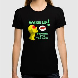 Wake up before it's too late T-shirt