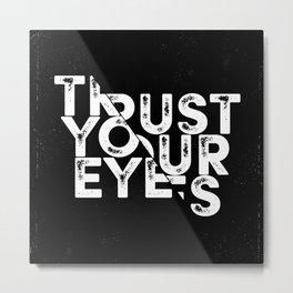 Trust your Eyes Metal Print