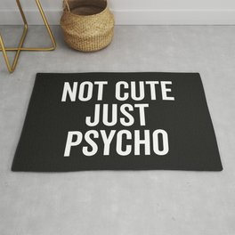 Not Cute Just Psycho Funny Quote Rug