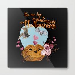 No me des calabazas por Halloween (c) 2017 Metal Print