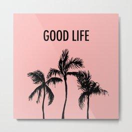 Good Life Metal Print