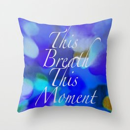 This Breath, This Moment Throw Pillow
