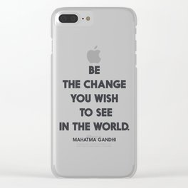 Be the change you wish to see in the World, Mahatma Gandhi quote for human rights, freedom, justice Clear iPhone Case