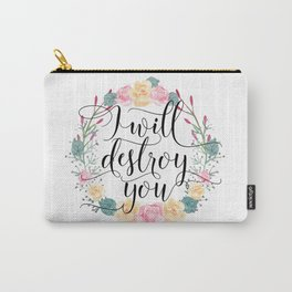 I will destroy you Carry-All Pouch