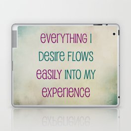 Everything I Desire Flows Easily Into My Experience Laptop & iPad Skin