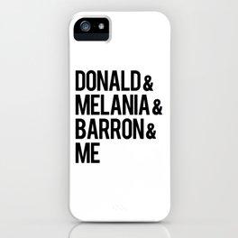Donald & Melania & Barron & Me iPhone Case