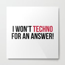 Techno For An Answer Music Quote Metal Print