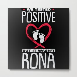 We Tested Positive But It Wasn't Rona Metal Print
