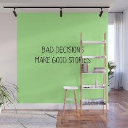 Bad Decisions make good stories Wall Mural