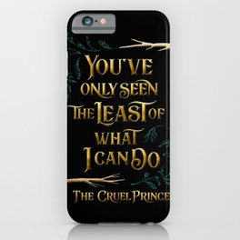 You've only seen the least of what I can do. The Cruel Prince iPhone Case