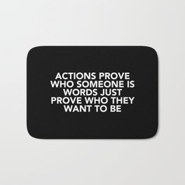 Actions Prove Who Someone Is Bath Mat