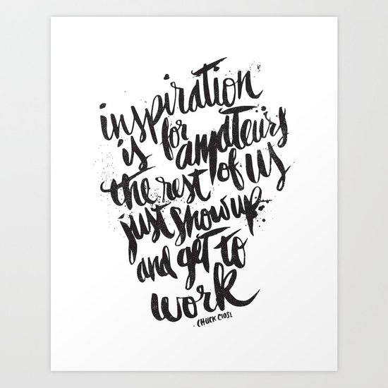 INSPIRATION IS FOR AMATEURS... Art Print