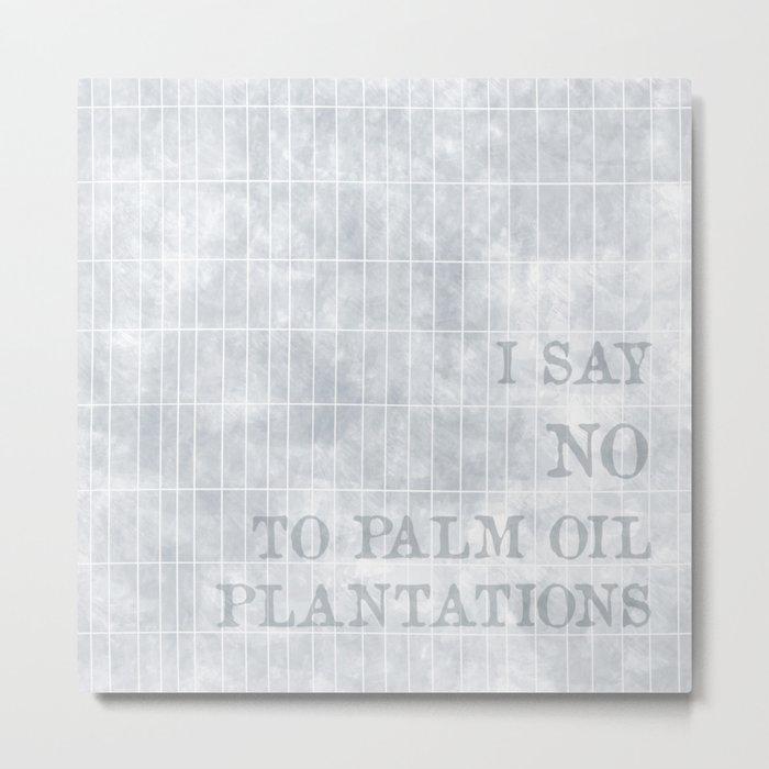 I say no to palm oil plantations Metal Print