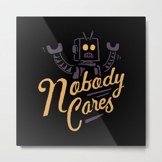 Nobody Cares Metal Print