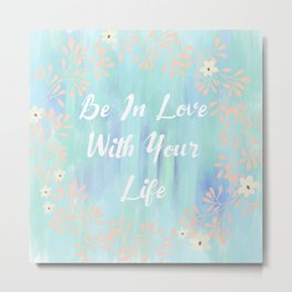 Be In Love With Your Life Metal Print