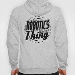 Robot Fun Robtics Is My Thing Hoody
