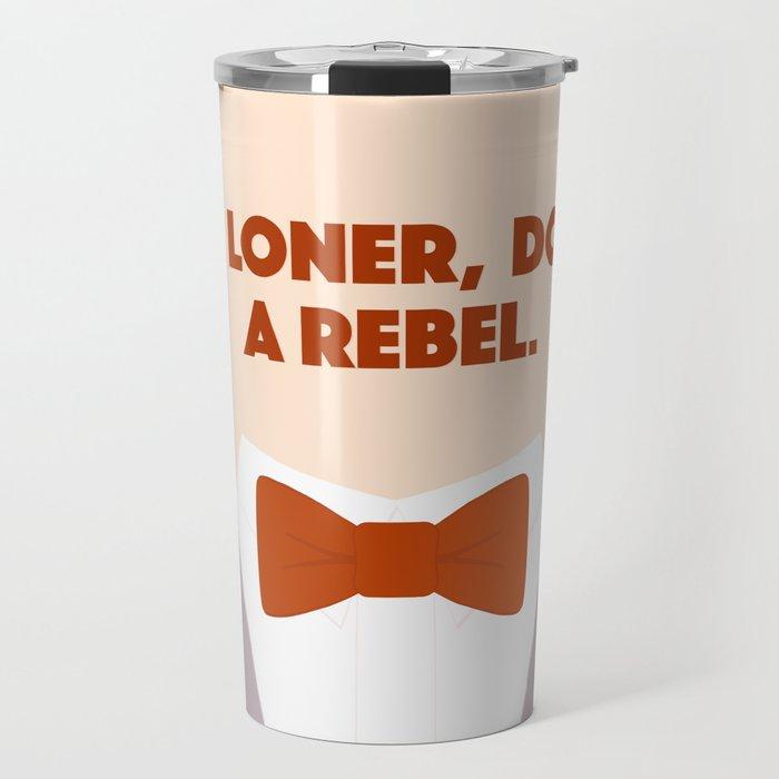 I'm A Loner, Dottie. A Rebel. Travel Mug