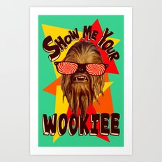Show Me Your Wookiee!  |  Chewbacca  Art Print