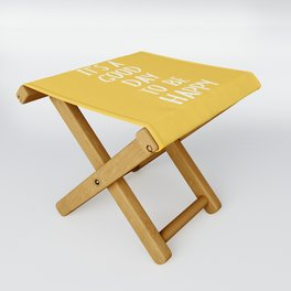 It's a Good Day to Be Happy - Yellow Folding Stool