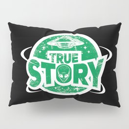 Ancient Alien Theorist Ufo True Story Mystery Gift Pillow Sham