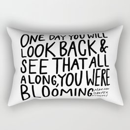 One day you will look back and see that all along, you were blooming Rectangular Pillow