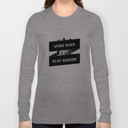 Work Hard, Play Harder Long Sleeve T-shirt