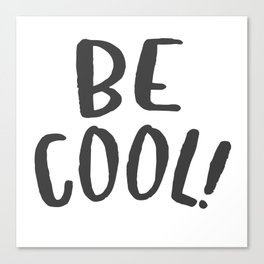 BE COOL Canvas Print
