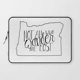 Not All Who Wander Are Lost - OR Laptop Sleeve