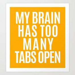 My Brain Has Too Many Tabs Open (Orange) Art Print