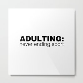 Adulting: Never Ending Sport Metal Print
