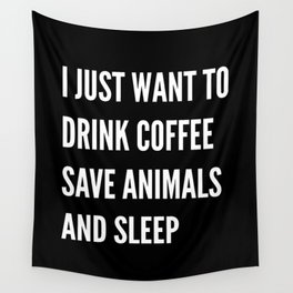 I JUST WANT TO DRINK COFFEE SAVE ANIMALS AND SLEEP (Black & White) Wall Tapestry