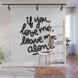 if you love me, leave me alone IV Wall Mural