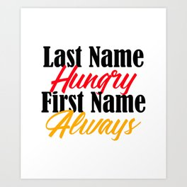 My Name Is Always Hungry Funny Foodie Love Eating Art Print