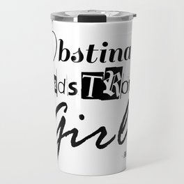 Obstinate, Headstrong Girl - Jane Austen quote from Pride and Prejudice Travel Mug