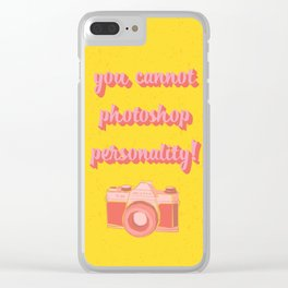 You Cannot Photoshop Personality Clear iPhone Case