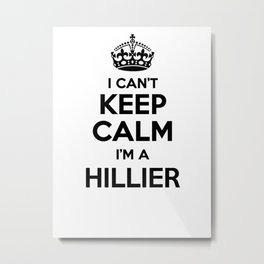 I cant keep calm I am a HILLIER Metal Print